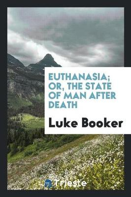 Euthanasia; Or, the State of Man After Death (Paperback)