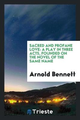 Sacred and Profane Love: A Play in Three Acts, Founded on the Novel of the Same Name (Paperback)