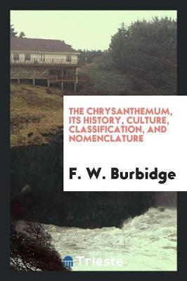 The Chrysanthemum, Its History, Culture, Classification, and Nomenclature (Paperback)