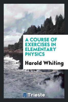 A Course of Exercises in Elementary Physics (Paperback)