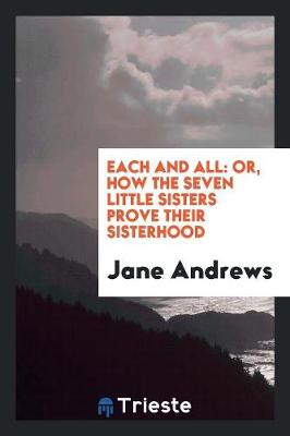 Each and All: Or, How the Seven Little Sisters Prove Their Sisterhood (Paperback)