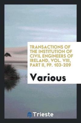 Transactions of the Institution of Civil Engineers of Ireland, Vol. VIII, Part II, Pp. 103-209 (Paperback)