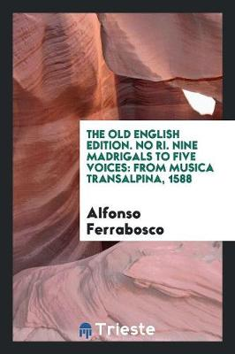 The Old English Edition. No Ri. Nine Madrigals to Five Voices: From Musica Transalpina, 1588 (Paperback)
