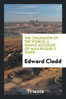 The Childhood of the World: A Simple Account of Man in Early Times (Paperback)