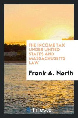 The Income Tax Under United States and Massachusetts Law (Paperback)