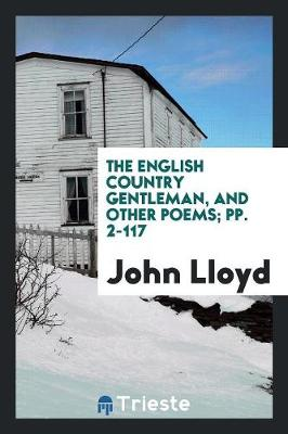 The English Country Gentleman, and Other Poems; Pp. 2-117 (Paperback)