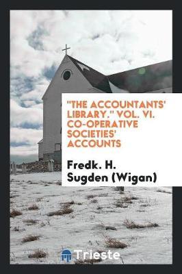 The Accountants' Library. Vol. VI. Co-Operative Societies' Accounts (Paperback)