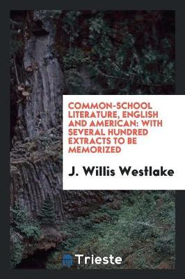 Common-School Literature, English and American: With Several Hundred Extracts to Be Memorized (Paperback)
