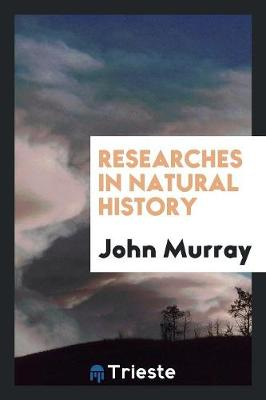 Researches in Natural History (Paperback)