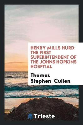 Henry Mills Hurd: The First Superintendent of the Johns Hopkins Hospital (Paperback)
