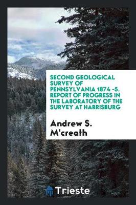 Second Geological Survey of Pennsylvania 1874 -5. Report of Progress in the Laboratory of the Survey at Harrisburg (Paperback)