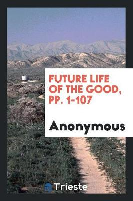 Future Life of the Good, Pp. 1-107 (Paperback)