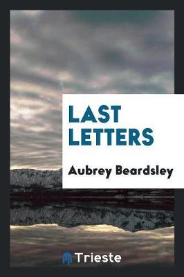 Last Letters of Aubrey Beardsley (Paperback)