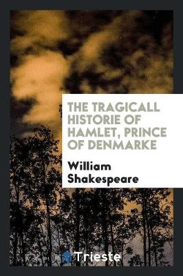 The Tragicall Historie of Hamlet, Prince of Denmarke (Paperback)