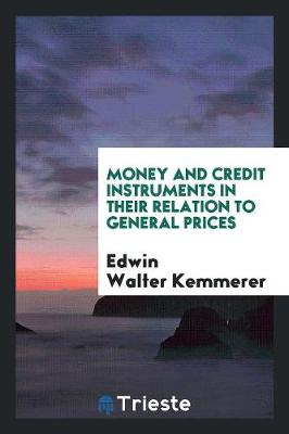 Money and Credit Instruments in Their Relation to General Prices (Paperback)