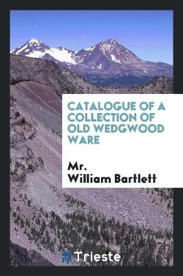 Catalogue of a Collection of Old Wedgwood Ware (Paperback)