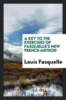 A Key to the Exercises of Fasquelle's New French Method (Paperback)