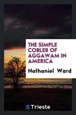 The Simple Cobler of Aggawam in America (Paperback)