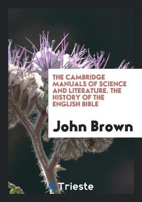 The Cambridge Manuals of Science and Literature. the History of the English Bible (Paperback)