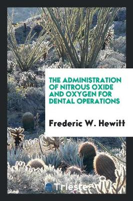 The Administration of Nitrous Oxide and Oxygen for Dental Operations (Paperback)