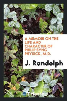 A Memoir on the Life and Character of Philip Syng Physick, M.D. (Paperback)