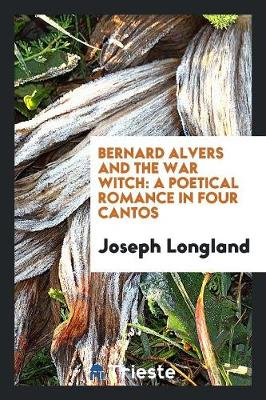 Bernard Alvers and the War Witch: A Poetical Romance in Four Cantos (Paperback)
