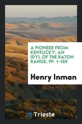 A Pioneer from Kentucky: An Idyl of the Raton Range, Pp. 1-159 (Paperback)