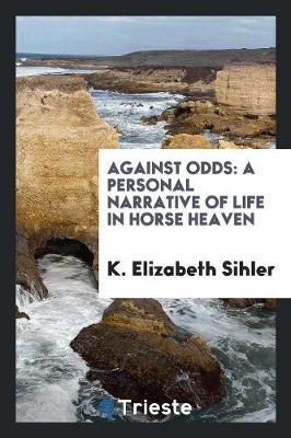 Against Odds: A Personal Narrative of Life in Horse Heaven (Paperback)