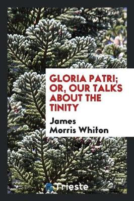 Gloria Patri; Or, Our Talks about the Tinity (Paperback)