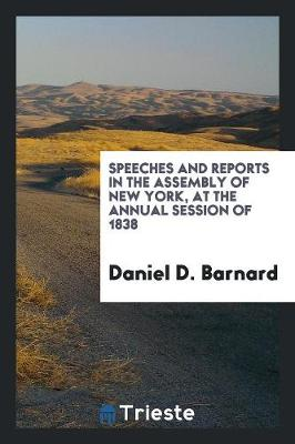 Speeches and Reports in the Assembly of New York, at the Annual Session of 1838 (Paperback)