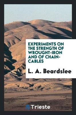 Experiments on the Strength of Wrought-Iron and of Chain-Cables (Paperback)