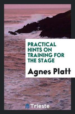 Practical Hints on Training for the Stage (Paperback)