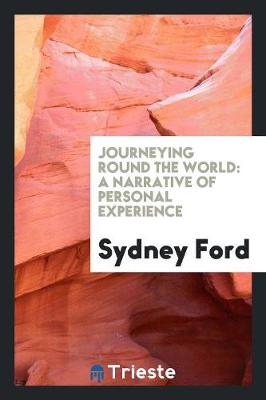 Journeying Round the World: A Narrative of Personal Experience (Paperback)