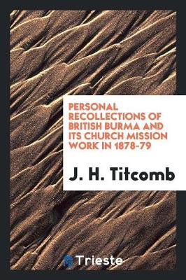 Personal Recollections of British Burma and Its Church Mission Work in 1878-79 (Paperback)