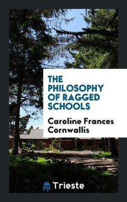 The Philosophy of Ragged Schools (Paperback)