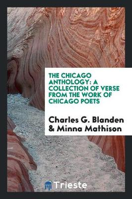 The Chicago Anthology: A Collection of Verse from the Work of Chicago Poets (Paperback)