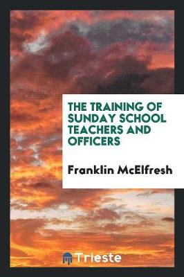 The Training of Sunday School Teachers and Officers (Paperback)