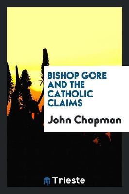 Bishop Gore and the Catholic Claims (Paperback)