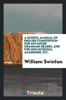 A School Manual of English Composition, for Advanced Grammar Grades, and for High Schools, Academies, Etc. (Paperback)