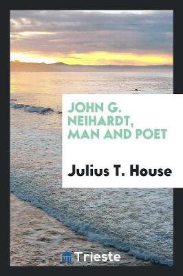 John G. Neihardt, Man and Poet (Paperback)