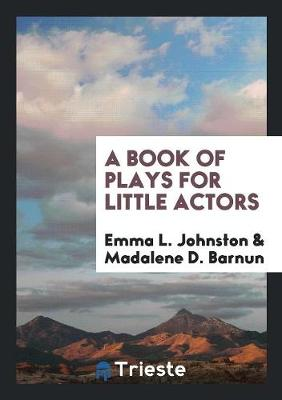A Book of Plays for Little Actors (Paperback)