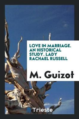 Love in Marriage. an Historical Study. Lady Rachael Russell (Paperback)