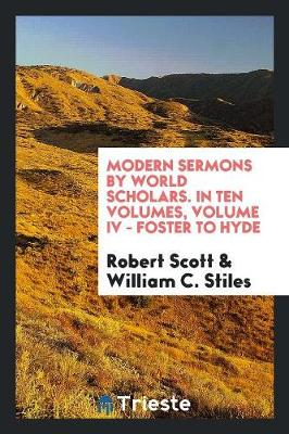 Modern Sermons by World Scholars. in Ten Volumes, Volume IV - Foster to Hyde (Paperback)