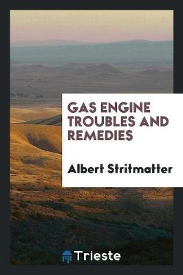 Gas Engine Troubles and Remedies (Paperback)