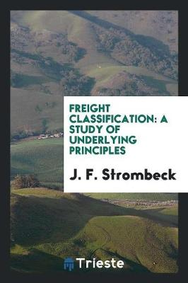 Freight Classification: A Study of Underlying Principles (Paperback)