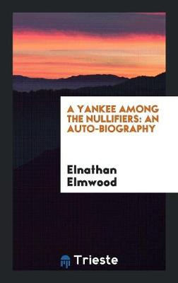 A Yankee Among the Nullifiers: An Auto-Biography (Paperback)