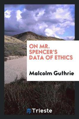 On Mr. Spencer's Data of Ethics (Paperback)