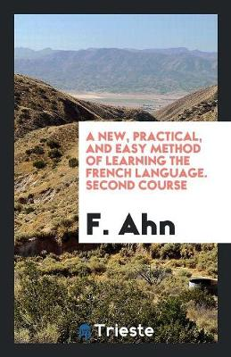 A New, Practical, and Easy Method of Learning the French Language. Second Course (Paperback)