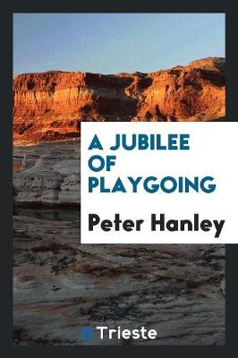 A Jubilee of Playgoing (Paperback)
