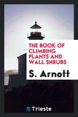 The Book of Climbing Plants and Wall Shrubs (Paperback)
